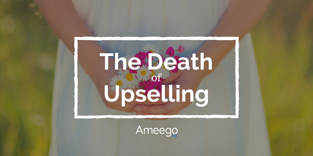 Upselling is Dead